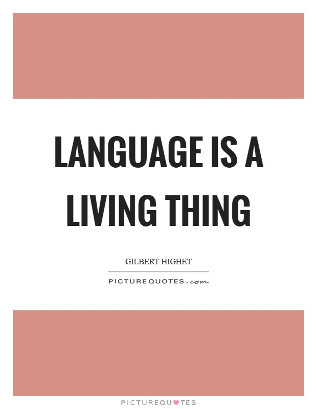 Language is a living thing Picture Quote #1