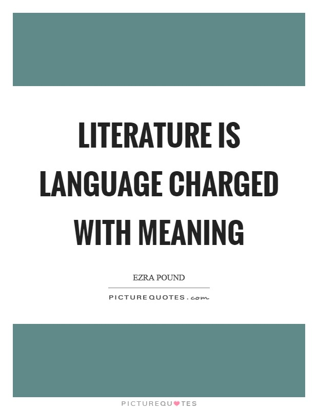 Literature is language charged with meaning Picture Quote #1