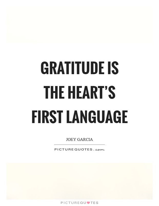 Gratitude is the heart's first language Picture Quote #1