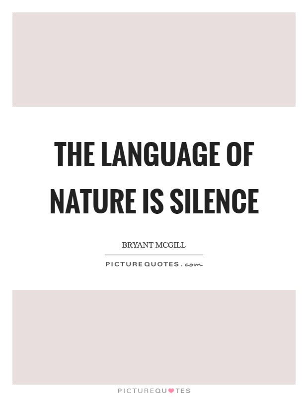 The language of nature is silence Picture Quote #1