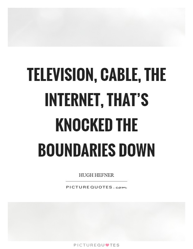 Television, cable, the Internet, that's knocked the boundaries down Picture Quote #1