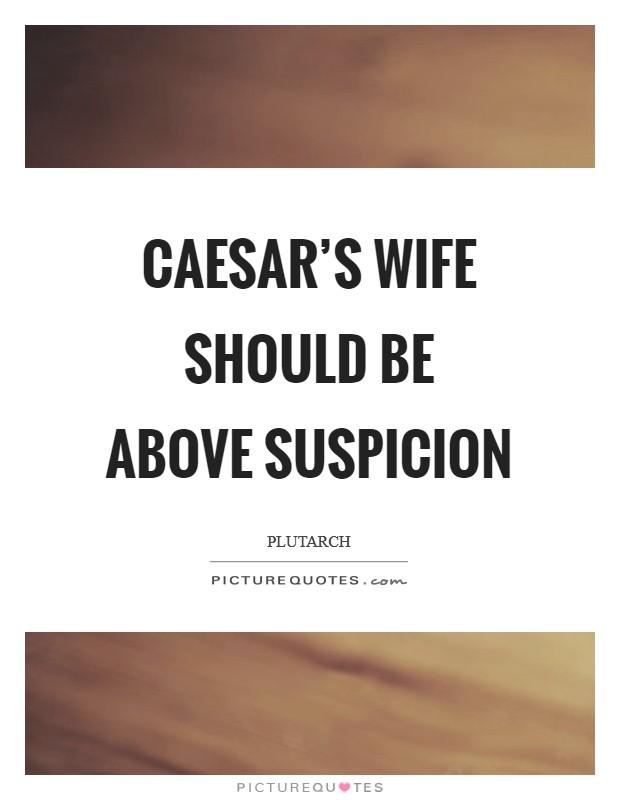 Caesar's wife should be above suspicion Picture Quote #1
