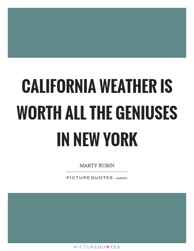 California weather is worth all the geniuses in New York Picture Quote #1