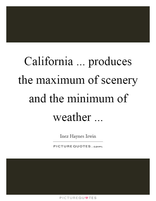 California ... produces the maximum of scenery and the minimum of weather  Picture Quote #1