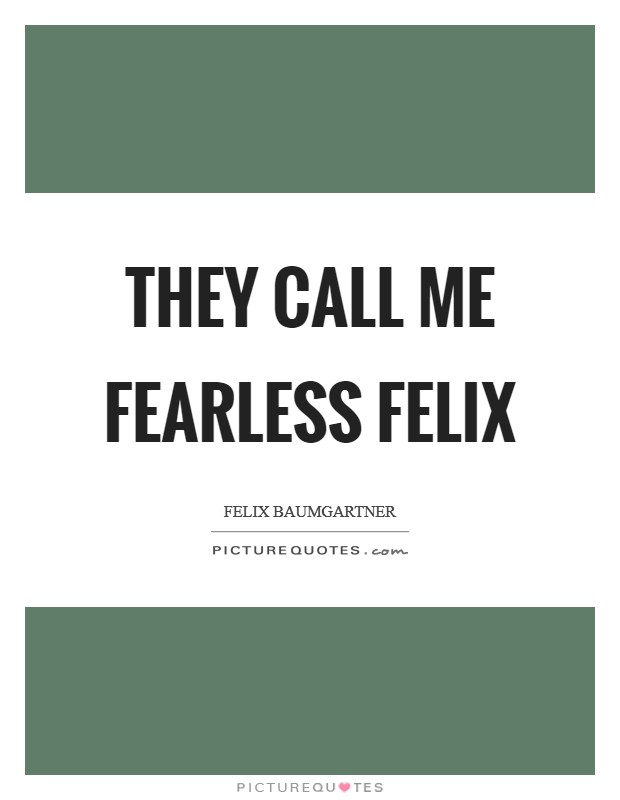 They call me Fearless Felix Picture Quote #1