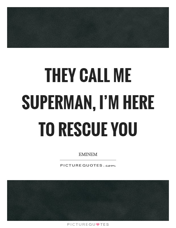 They call me superman, I'm here to rescue you Picture Quote #1