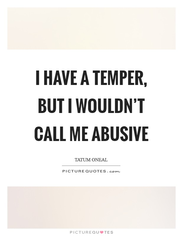 I have a temper, but I wouldn't call me abusive Picture Quote #1