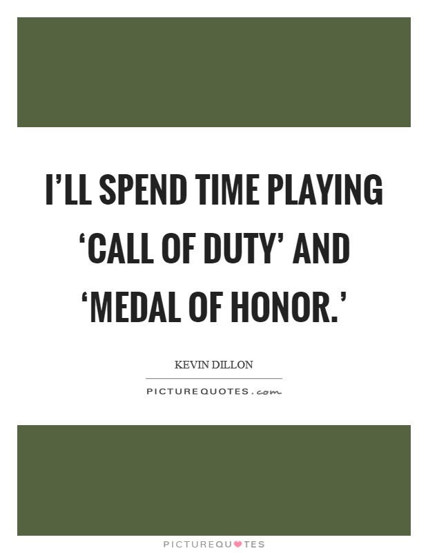 I'll spend time playing 'Call of Duty' and 'Medal of Honor.' Picture Quote #1
