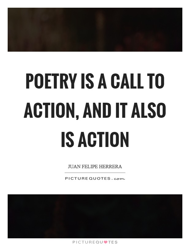Poetry is a call to action, and it also is action Picture Quote #1