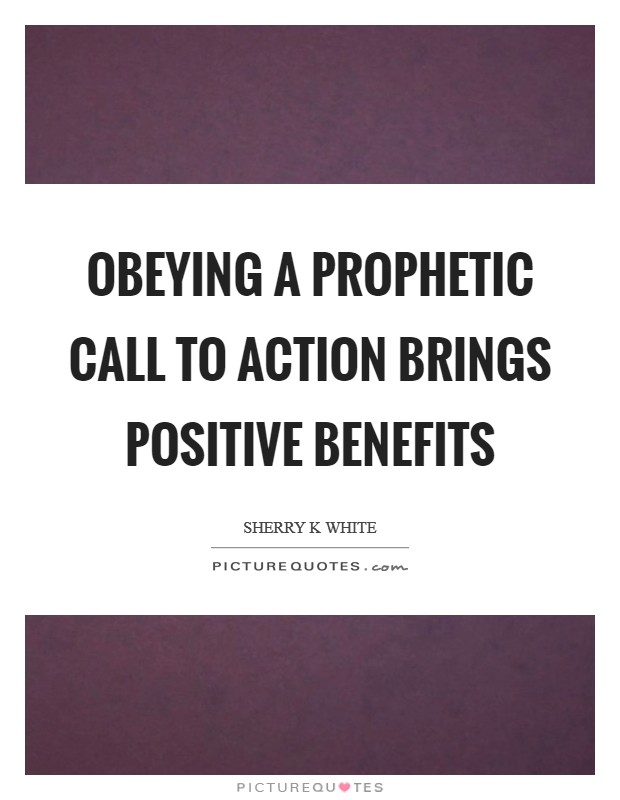 Obeying a prophetic call to action brings positive benefits Picture Quote #1