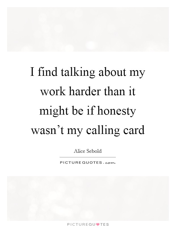 I find talking about my work harder than it might be if honesty wasn't my calling card Picture Quote #1