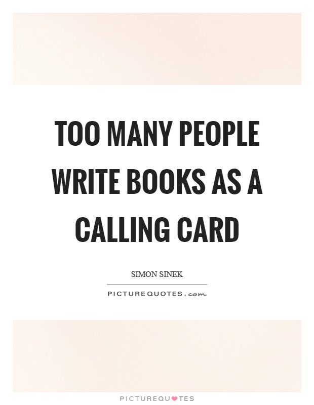 Too many people write books as a calling card Picture Quote #1