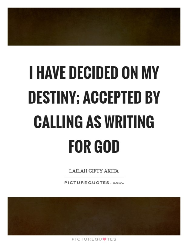 I have decided on my destiny; accepted by calling as writing for God Picture Quote #1