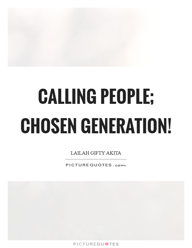 Calling people; chosen generation! Picture Quote #1