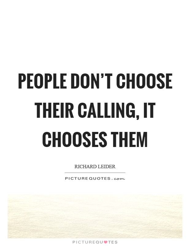 People don't choose their calling, it chooses them Picture Quote #1