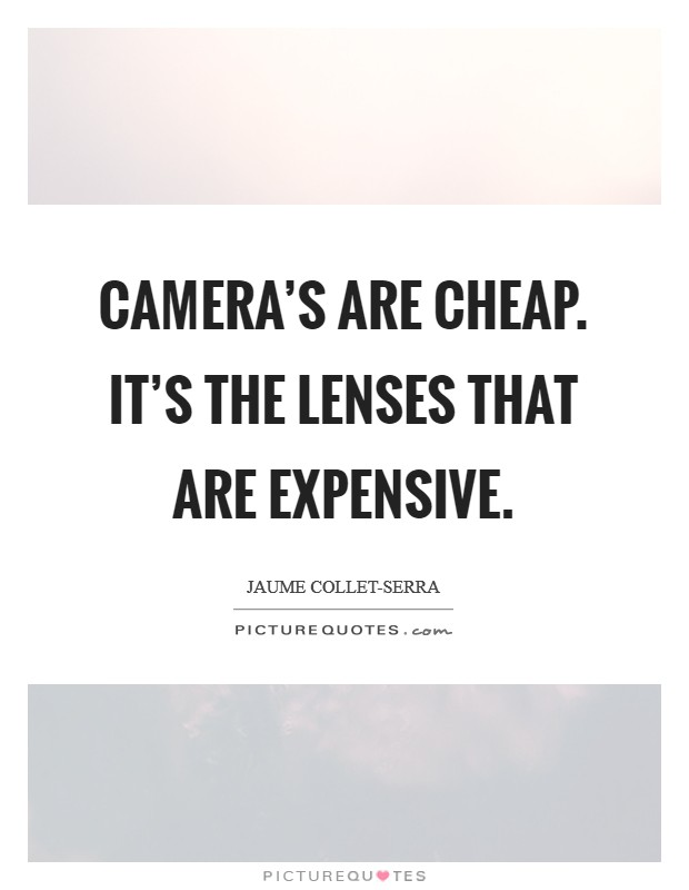Camera's are cheap. It's the lenses that are expensive Picture Quote #1