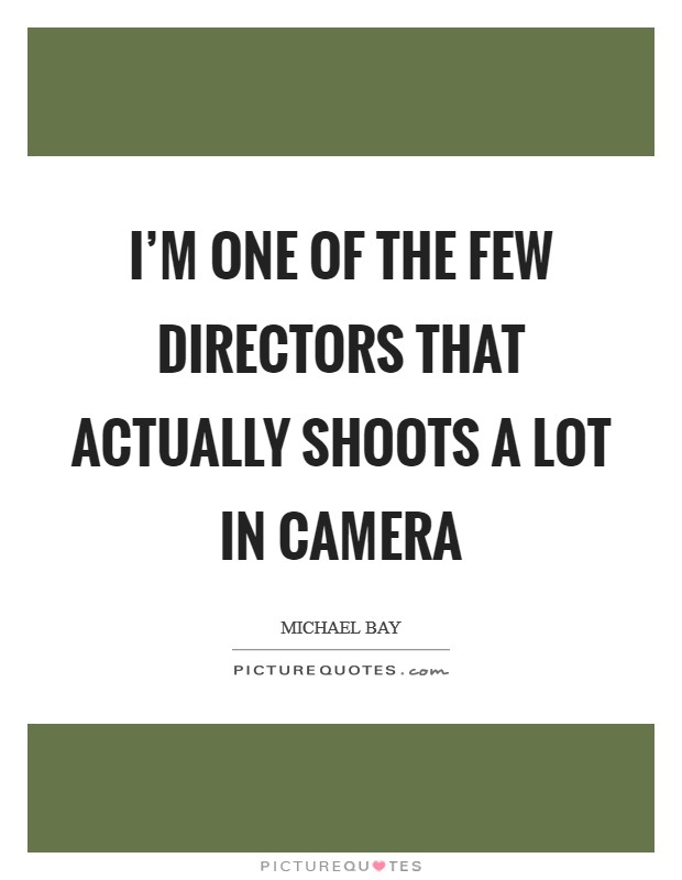 I'm one of the few directors that actually shoots a lot in camera Picture Quote #1