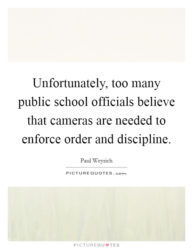Unfortunately, too many public school officials believe that cameras are needed to enforce order and discipline Picture Quote #1