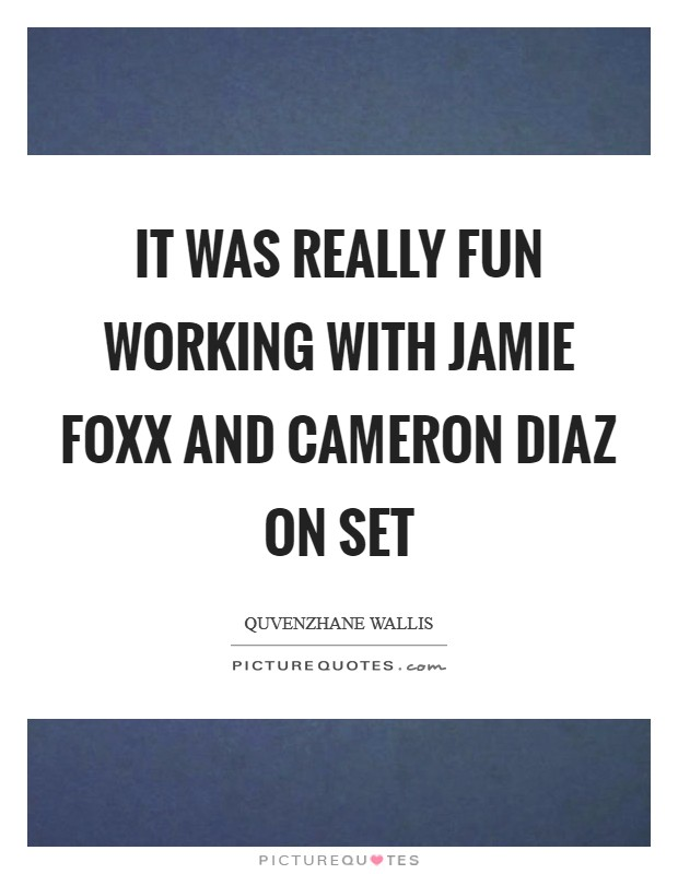 It was really fun working with Jamie Foxx and Cameron Diaz on set Picture Quote #1