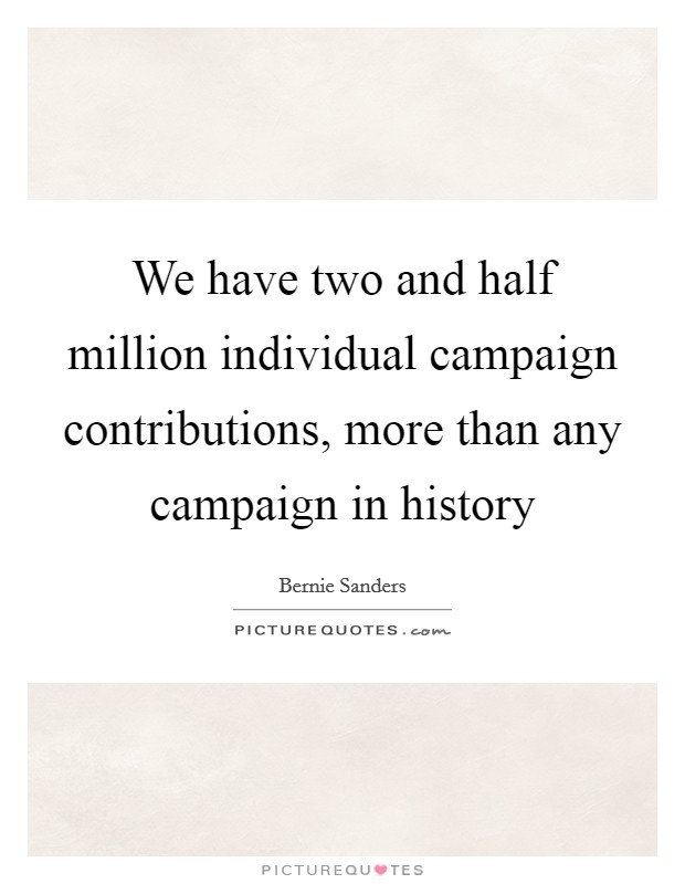 We have two and half million individual campaign contributions, more than any campaign in history Picture Quote #1