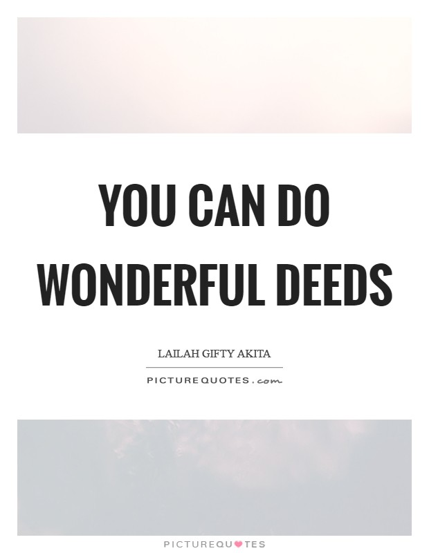 You can do wonderful deeds Picture Quote #1