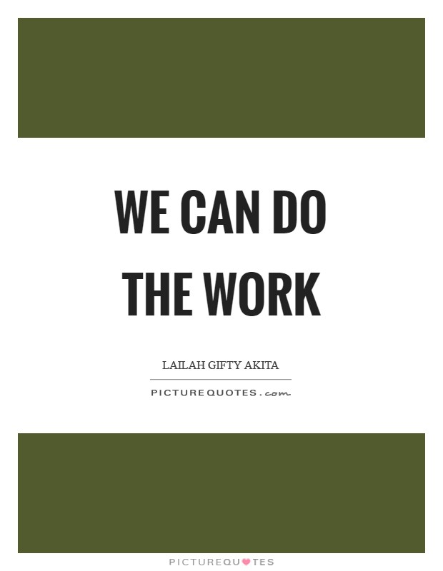 We can do the work Picture Quote #1