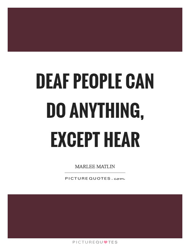 Deaf people can do anything, except hear Picture Quote #1