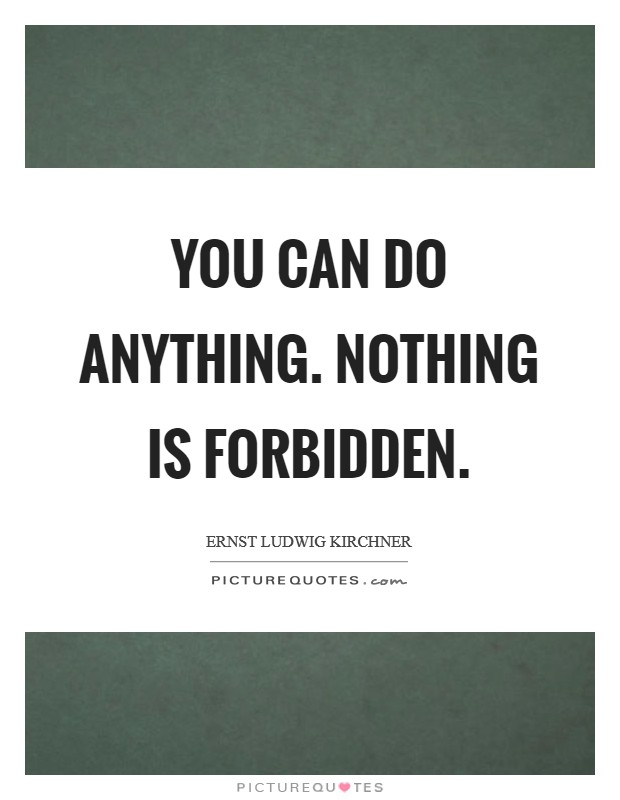 You can do anything. Nothing is forbidden Picture Quote #1