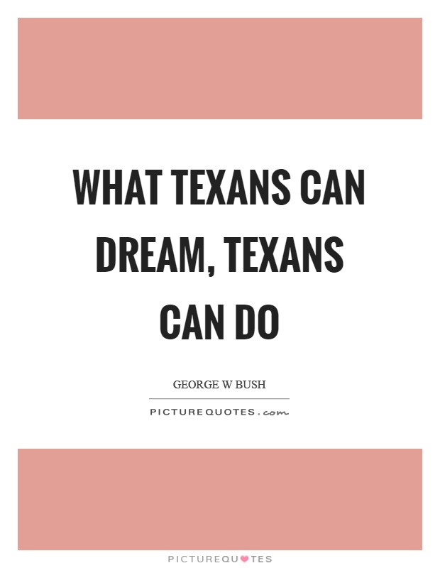 What Texans can dream, Texans can do Picture Quote #1