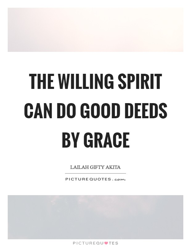 The willing spirit can do good deeds by grace Picture Quote #1