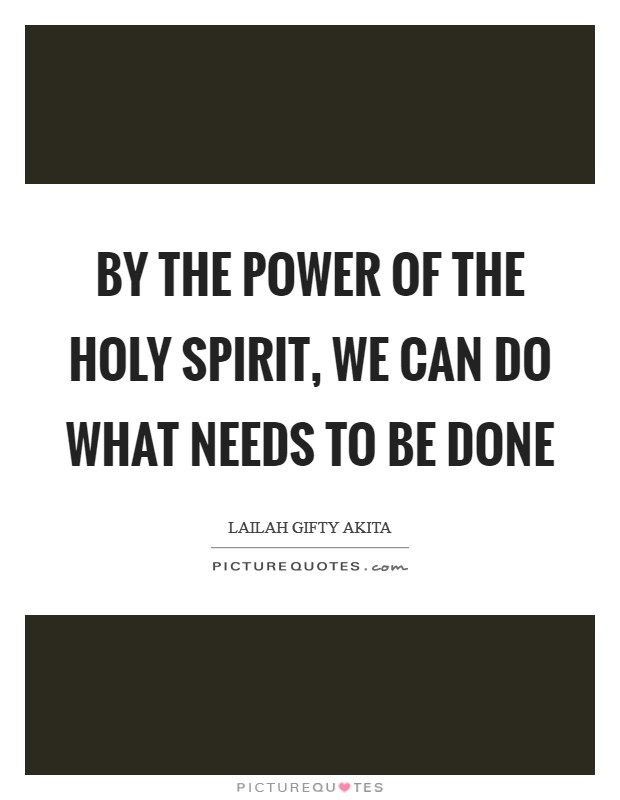 By the power of the Holy Spirit, we can do what needs to be done Picture Quote #1