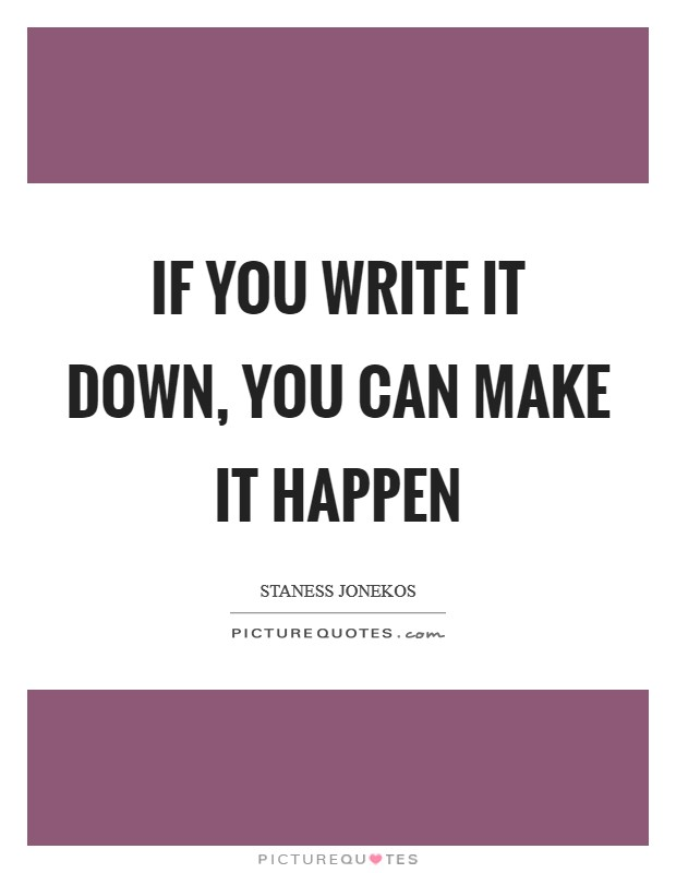 If you write it down, you can make it happen Picture Quote #1
