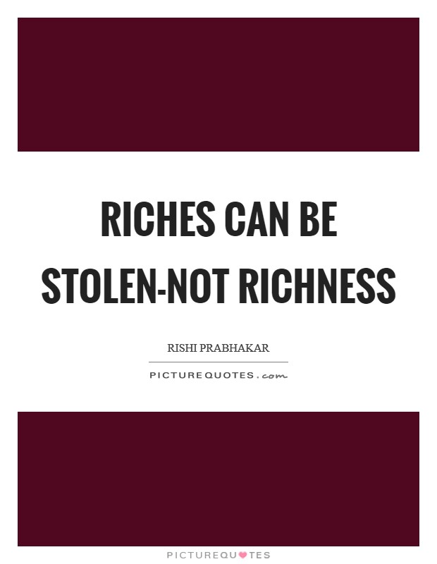 Riches can be stolen-not richness Picture Quote #1