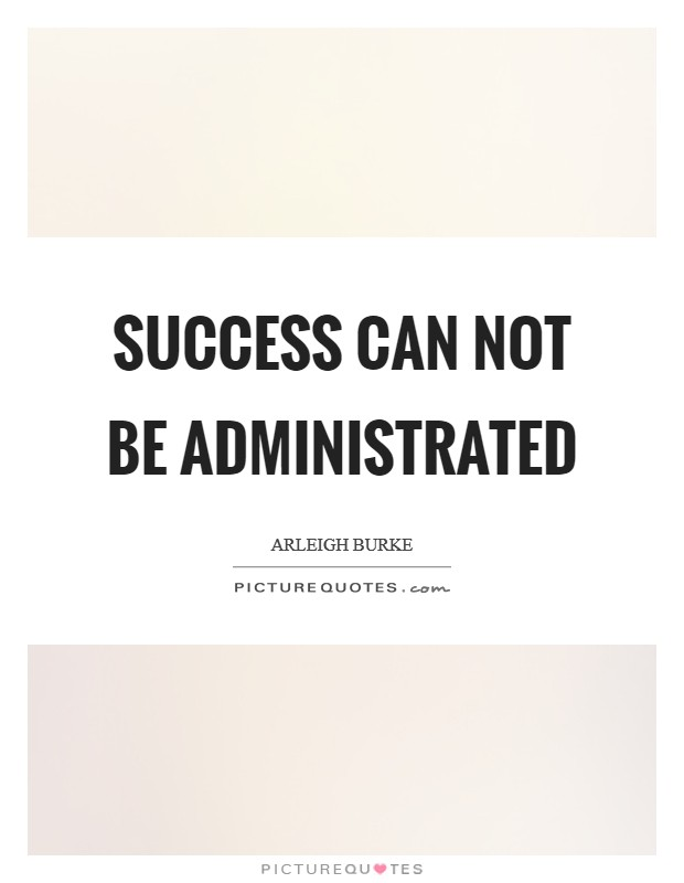 Success can not be administrated Picture Quote #1