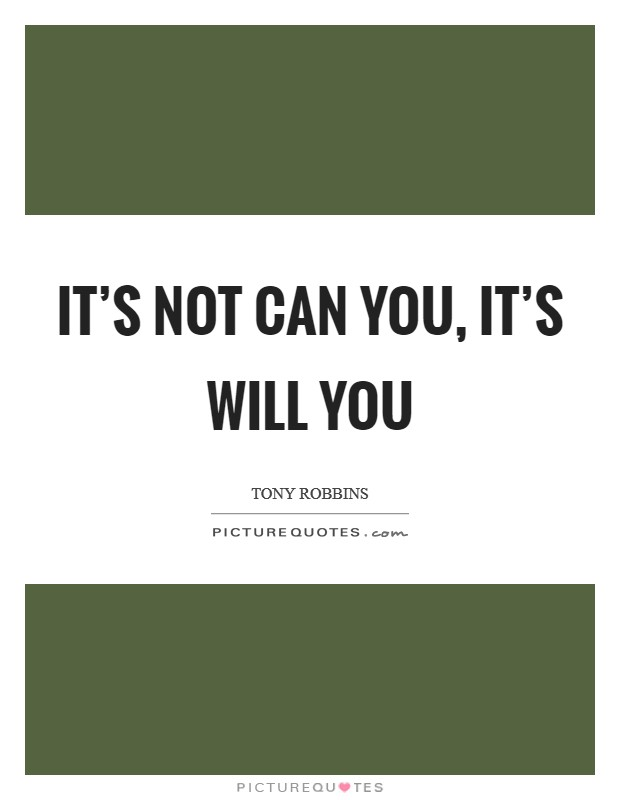 It's not can you, it's will you Picture Quote #1