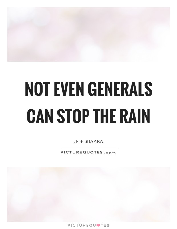 Not even generals can stop the rain Picture Quote #1