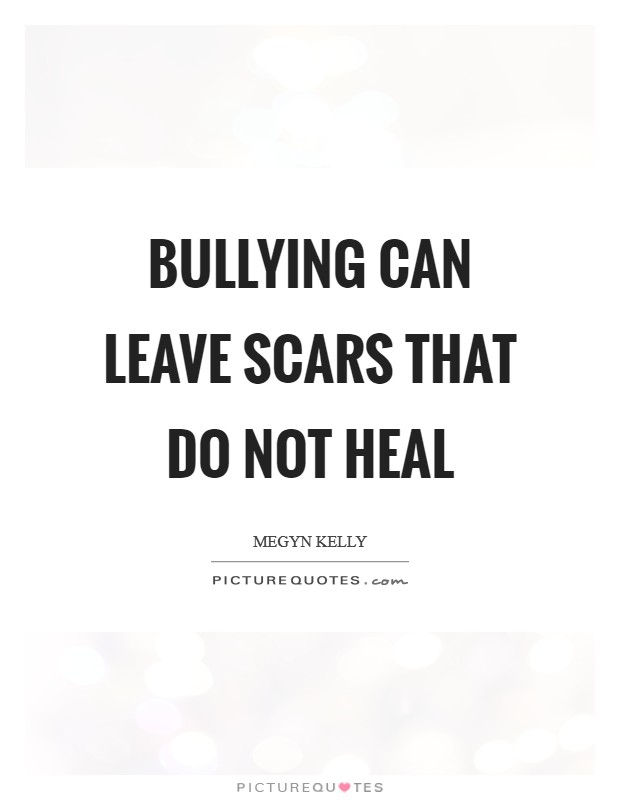 Bullying can leave scars that do not heal Picture Quote #1