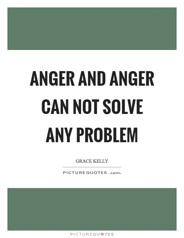 Anger and anger can not solve any problem Picture Quote #1