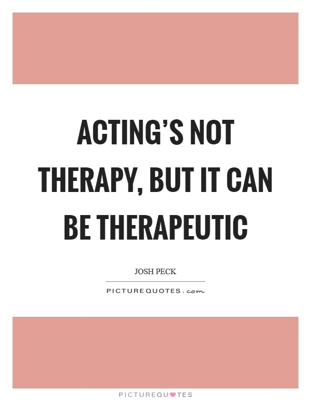 Acting's not therapy, but it can be therapeutic Picture Quote #1