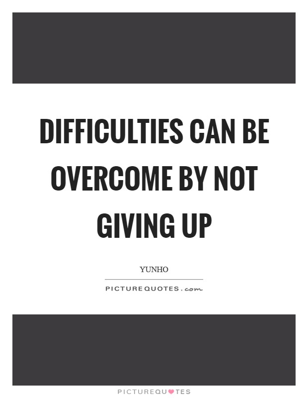 Difficulties can be overcome by not giving up Picture Quote #1