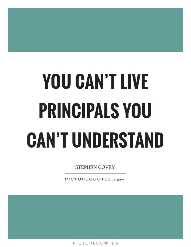 You can't live principals you can't understand Picture Quote #1