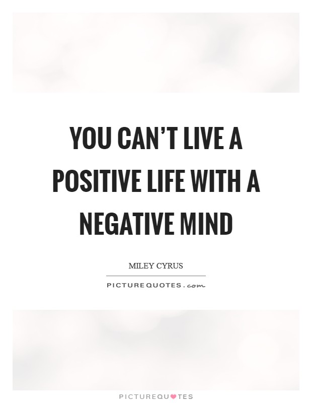 You can't live a positive life with a negative mind Picture Quote #1