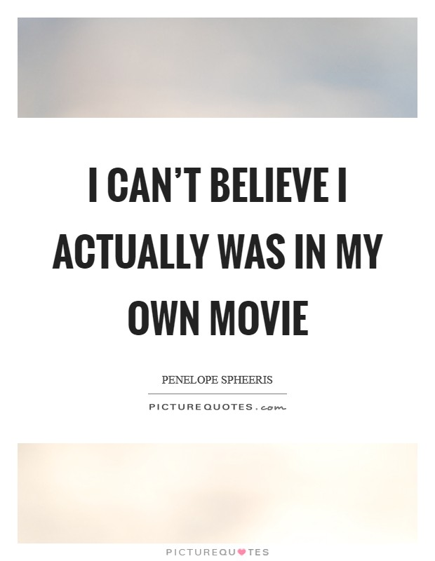 I can't believe I actually was in my own movie Picture Quote #1