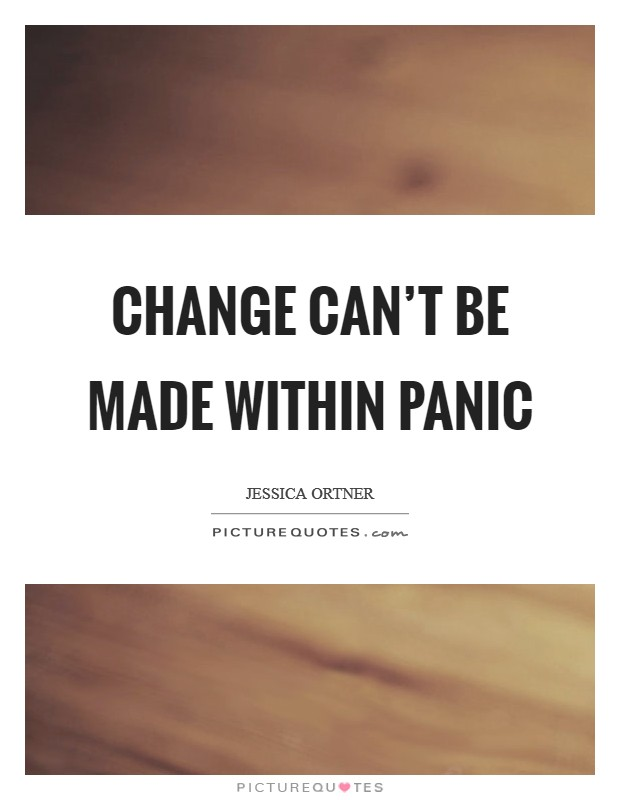 Change can't be made within panic Picture Quote #1