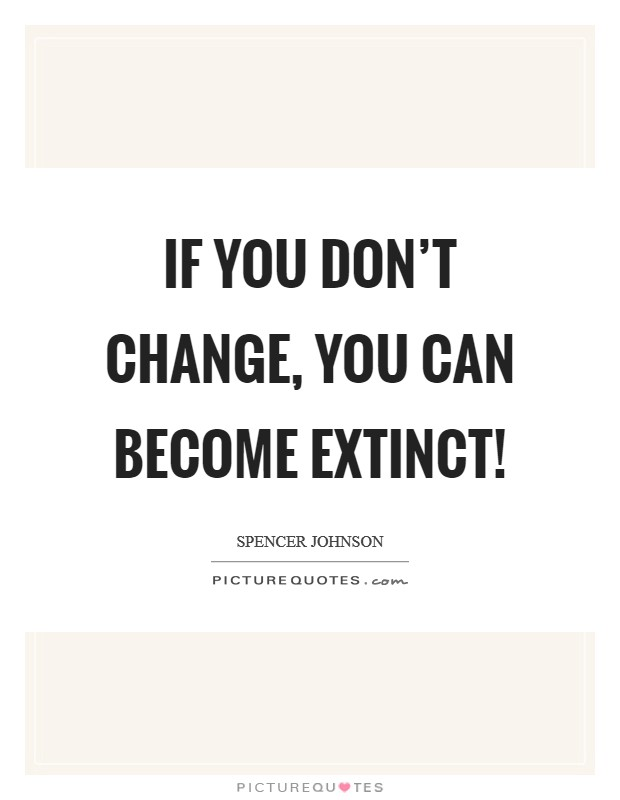 IF you don't change, you can become extinct! Picture Quote #1