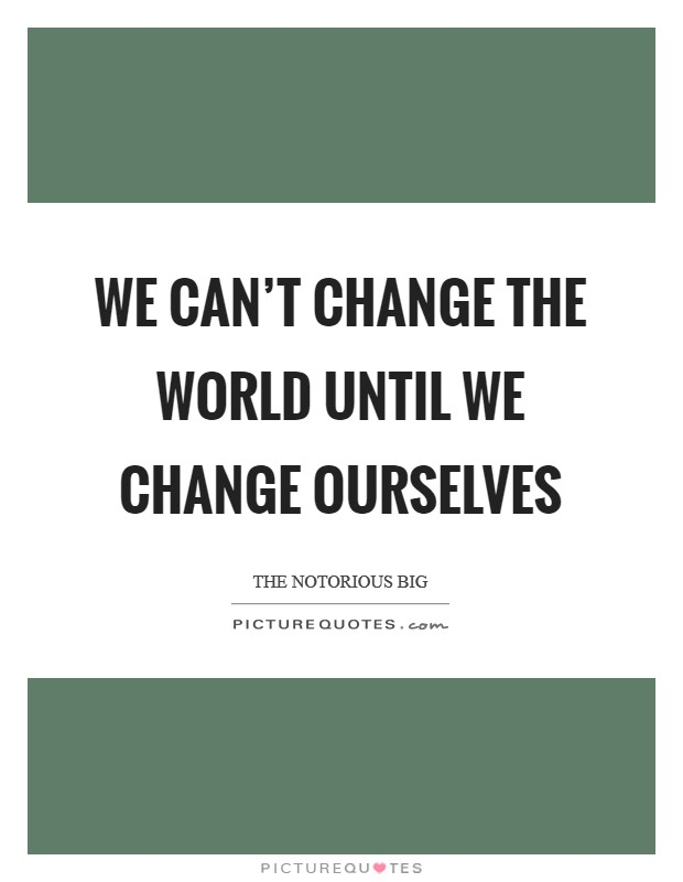 We can't change the world until we change ourselves Picture Quote #1