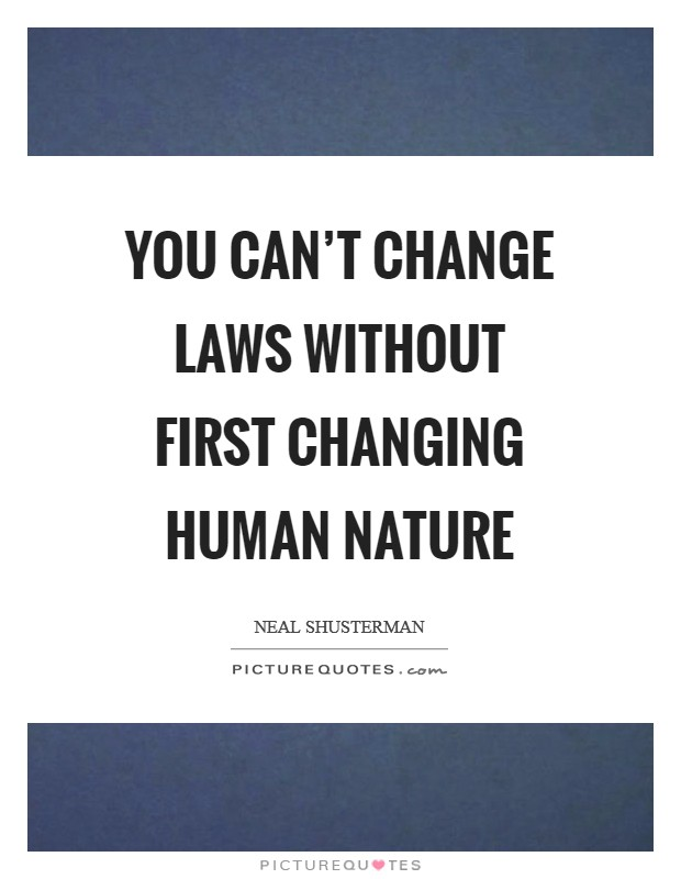 You can't change laws without first changing human nature Picture Quote #1
