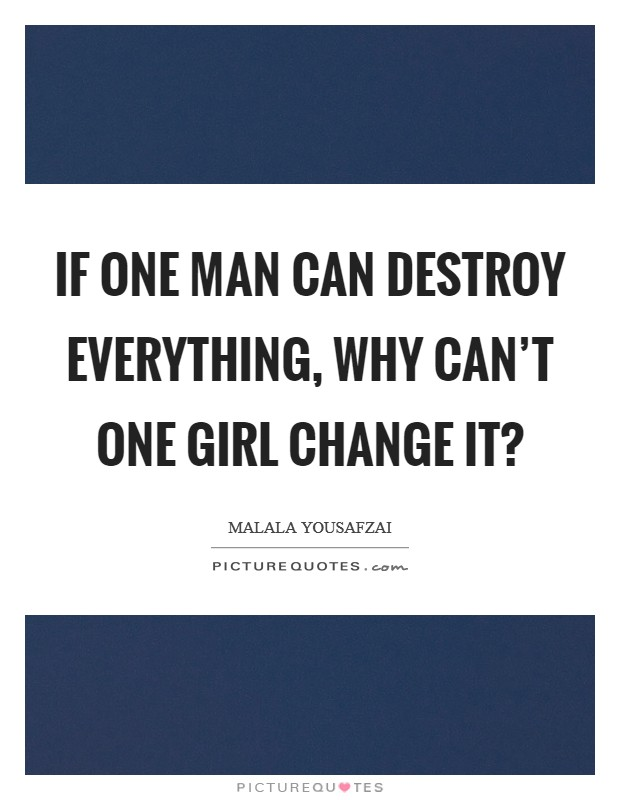 If one man can destroy everything, why can't one girl change it? Picture Quote #1