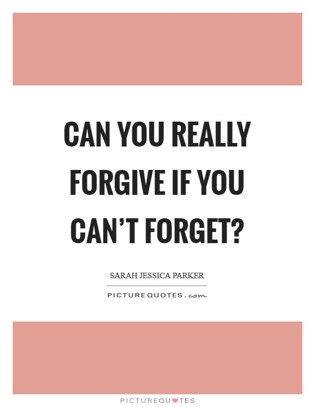 Can you really forgive if you can't forget? Picture Quote #1