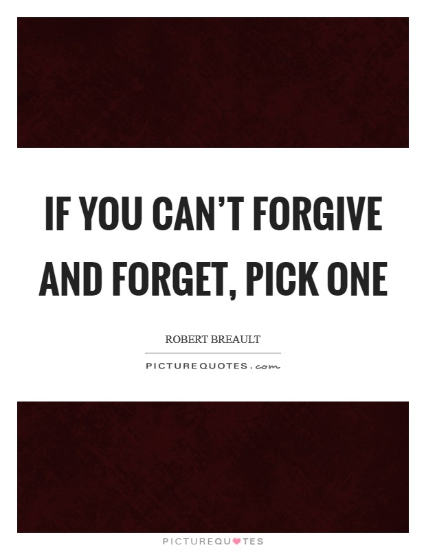 If you can't forgive and forget, pick one Picture Quote #1